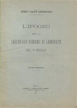 Diego Sant'Ambrogio. L'ipogeo ed il sarcofago romano di Lambrate